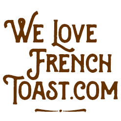 We Love French Toast